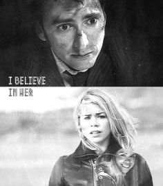 If I believe in one thing - just one thingI believe in her. - Rose + Ten