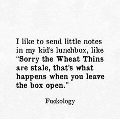 Wheat Thins, When You Leave, You Left, Parenting 101, What Happens When You, Like Me, Lunch Box, Shit Happens