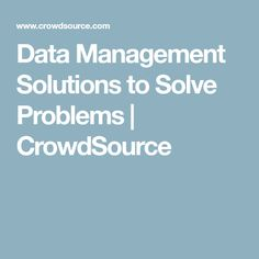 Data Management Solutions to Solve Problems | CrowdSource