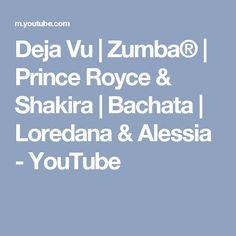 Deja Vu | Zumba® | Prince Royce & Shakira | Bachata | Loredana & Alessia - YouTube Dance Exercise, Prince Royce, Shakira, Zumba, Songs, Youtube, Song Books, Youtubers, Youtube Movies