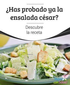 ¿Has probado ya la ensalada césar? Descubre la receta  La ensalada es un plato completo, que aporta muchos beneficios a nuestra salud, debido a la variedad de alimentos de que se compone, la mayoría ricos en vitaminas y minerales. Son fuente de gran energía y antioxidantes.