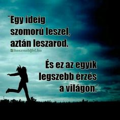 Mert már magaddal is foglalkozol. Soul Quotes, Life Quotes, Picture Quotes, Letting Go, Einstein, Quotations, Best Quotes, Texts, Knowledge