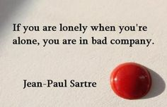 If you are lonely when you're alone, you are in bad company. Journal Quotes, Book Quotes, Boring People, Jean Paul Sartre, Wonder Quotes, Literary Quotes, Bettering Myself, Famous Last Words, Inspire Me