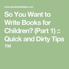 So You Want to Write Books for Children? (Part :: Quick and Dirty Tips ™ Source Writing Kids Books, Book Writing Tips, Writing Resources, Writing Table, English Creative Writing, Children's Book Writers, Kids Book Series, Children's Picture Books, Writing Inspiration