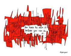 You Have To Own It | Gapingvoid Art