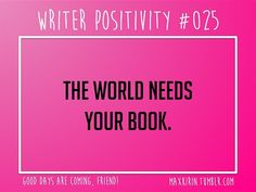 + DAILY WRITER POSITIVITY +  #025 The world needs your book.  Want more writerly content? Follow maxkirin.tumblr.com!