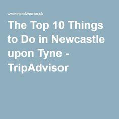 The Top 10 Things to Do in Newcastle upon Tyne - TripAdvisor