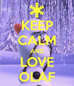 Keep calm and love Olaf :)