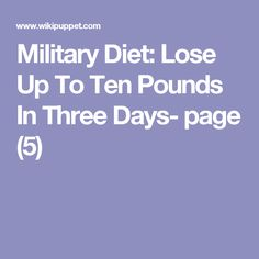 Military Diet: Lose Up To Ten Pounds In Three Days- page (5)