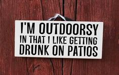 "awesome ""I'm Outdoorsy In That I Like Getting Drunk On Patios"" Painted Woo..."