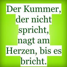 The sorrow that doesn't speak, bites the heart until it breaks (rhymes in German)