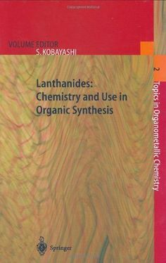 Lanthanides: Chemistry and Use in Organic Synthesis: v. 2 (Topics in Organometallic Chemistry) by Shu Kobayashi. $271.20. 300 pages. Publisher: Springer; 1 edition (May 15, 1999)