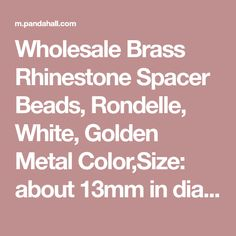 Wholesale Brass Rhinestone Spacer Beads, Rondelle, White, Golden Metal Color,Size: about 13mm in diameter, 5mm thick, hole: 7mm - Pandahall.com