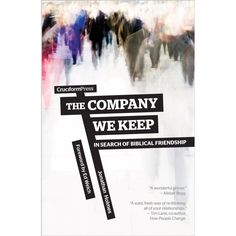 Buy The Company We Keep: In Search of Biblical Friendship by Jonathan Holmes and Read this Book on Kobo's Free Apps. Discover Kobo's Vast Collection of Ebooks and Audiobooks Today - Over 4 Million Titles! Best Friendship, Reading Challenge, Reading Lists, Reading Books, My Books, To My Daughter, This Book, Lettering, Sayings