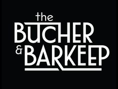 Welcome to the Butcher and Barkeep