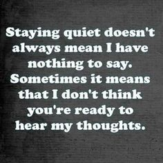 Staying quiet could means lots of things. True Quotes, Great Quotes, Quotes To Live By, Motivational Quotes, Inspirational Quotes, Quotable Quotes, Quiet Quotes, Quiet People Quotes, Wise Words