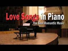 (1) Love Songs in Piano: Best Romantic Music - YouTube