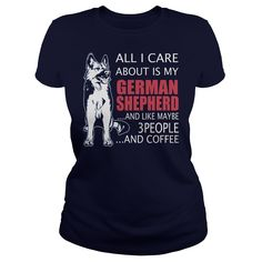 All i care about is my German Shepherd and like maybe 3 people and coffee