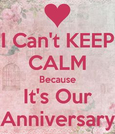 i-can-t-keep-calm-because-it-s-our-anniversary-1.jpg 600×700 pixels #weddinganniversaryquotes