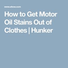 How to get motor oil stains out of clothes pinterest for Motor oil out of clothes