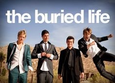 The Buried Life. In 2006, four guys from Victoria, B.C. decided to take a stand for what they want in life. They wrote a list of 100 things they wanted to do before they die, bought a RV and took off across the country to cross off as many things as they could. However, for each thing they crossed off their own list... they stopped along to way to help someone else cross something off their own list. It has now been made into a MTV show.