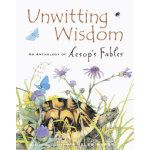 Children's Books that Make Great Graduation Gifts for Older: Unwitting Wisdom (English)  An Anthology of Aesop's Fables - ISBN:  9780811844505.   Publisher: Chronicle Books LLC,   Format: Hardcover   Published Date: August 2004,   MSRP: $18.95  Synopsis: This oversized and lavishly illustrated collection of adaptations of the 2,500-year-old Aesop's Fables features a dozen of the famous stories, including the wolf in sheep's clothing, the lion and the mouse, and the fox and the grapes. Helen W...