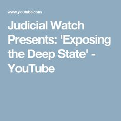 Judicial Watch Presents: 'Exposing the Deep State' - YouTube