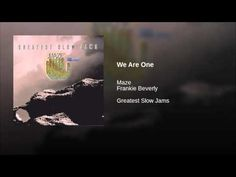 We Are One - Maze/featuring Frankie Beverly. This song right here...