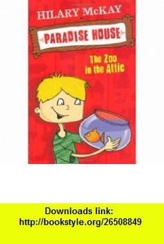 Zoo in the Attic (Paradise House) (9780340970249) Hilary McKay , ISBN-10: 0340970243  , ISBN-13: 978-0340970249 ,  , tutorials , pdf , ebook , torrent , downloads , rapidshare , filesonic , hotfile , megaupload , fileserve