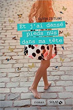 Amazon.fr - Et j'ai dansé pieds nus dans ma tête - Olivia ZEITLINE - Livres