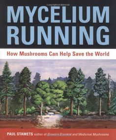 Mycelium Running: How Mushrooms Can Help Save the World: A Guide to Healing the Planet Through Gardening with Gourmet and Medicinal Mushrooms: Amazon.de: Paul Stamets: Fremdsprachige Bücher