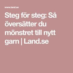 Steg för steg: Så översätter du mönstret till nytt garn | Land.se Knitting, Blogg, Tips, Inspiration, Biblical Inspiration, Tricot, Advice, Cast On Knitting, Stricken