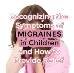 Natural Headache Remedies Recognizing the Symptoms of Migraines in Children Migraine Relief, Natural Headache Remedies, Chronic Migraines, Chronic Pain, Tension Headache, Kids Health, Medical, Children