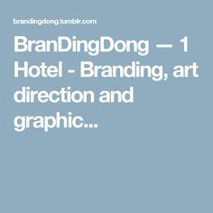 BranDingDong — 1 Hotel - Branding, art direction and graphic...