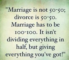 This is so true! Marriage is not - Divorce is! Marriage is - Marriage isn't dividing everything on half its giving everything you've got! Happy Marriage, Marriage Advice, Love And Marriage, Quotes Marriage, Healthy Marriage, Strong Marriage, Successful Marriage, Great Quotes, Me Quotes