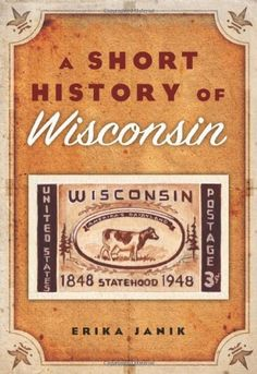 A Short History of Wisconsin I love this state