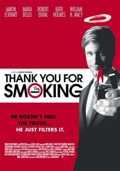 Thank You For Smoking (2005) - Jason Reitman, based on the novel by Christopher Buckley