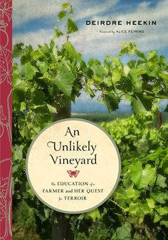 An Unlikely Vineyard - The Education of a Farmer and Her Quest for Terroir
