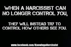 When a narcissist can no longer control you, they will instead try to control how others see you. More
