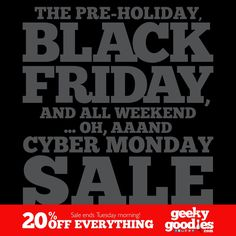 Our Geeky Goodies Pre-Holiday, Black Friday, and All Weekend... oh, aaand Cyber Monday Sale Starts Right Now! Everything 20% OFF, right now, all weekend and Cyber Monday. Sale ends Tuesday morning. Happy shopping! http://www.geekygoodies.com/