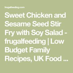 Sweet Chicken and Sesame Seed Stir Fry with Soy Salad - frugalfeeding | Low Budget Family Recipes, UK Food Blog