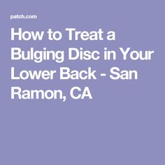 How to Treat a Bulging Disc in Your Lower Back - San Ramon, CA