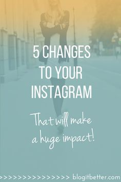 5 changes to your instagram account that will make a huge difference and grow your following - Blog it Better!