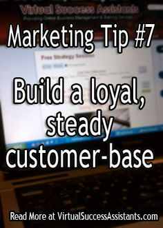 Marketing Tip #7: Build a loyal, steady customer-base.