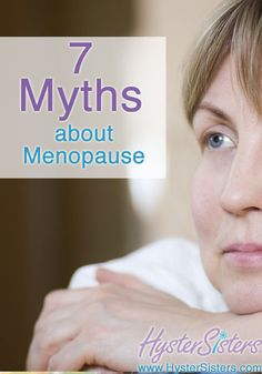 7 Myths about Menopause | Menopause and Hormones Article | HysterSisters