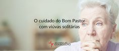 O cuidado do Bom Pastor com viúvas solitárias