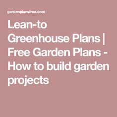 Lean-to Greenhouse Plans | Free Garden Plans - How to build garden projects