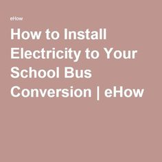 How to Install Electricity to Your School Bus Conversion | eHow