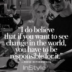 """""""I do believe that if you want to see change in the world, you have to be responsible for it."""""""