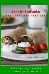 Gyros Breakfast Burritos recipe   I love this recipe because the ingredients are super flavorful. Plus it meets my nutrition recommendation that a breakfast include at least 3 foods groups. The beef, cheese, and yogurt add protein, the spices boost the antioxidants and with all that spinach, even Popeye would pull up a chair! www.LiveBest.info